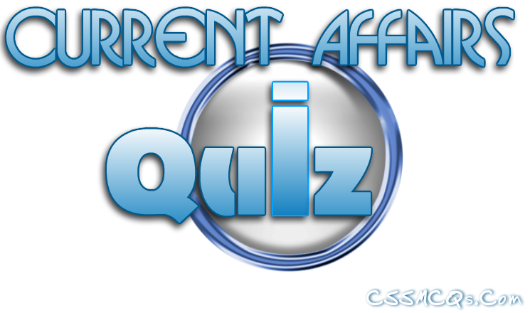 Banner of Current Affairs Quiz by CSSMCQs