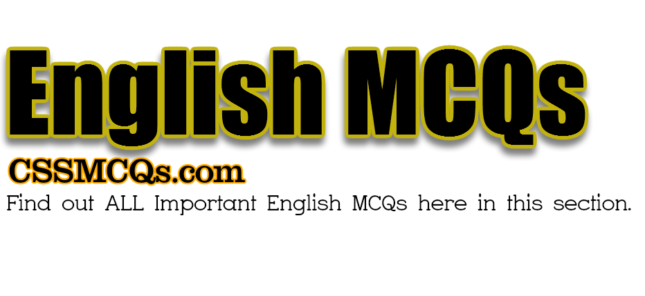 English MCQs by CSSMCQs English Mcqs for Preparation Fpsc, Nts, Kppsc, Ppsc, and other test. here you will find english mcqs